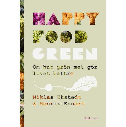 Happy Food Green : Om hur grön mat gör livet bättre