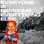 Everyone Is Remixing Everything Else