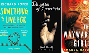 'Something to Live For', 'Daughter of Apartheid', 'The Wayward Girls'.