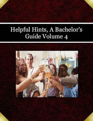 Helpful Hints, A Bachelor's Guide Volume 4