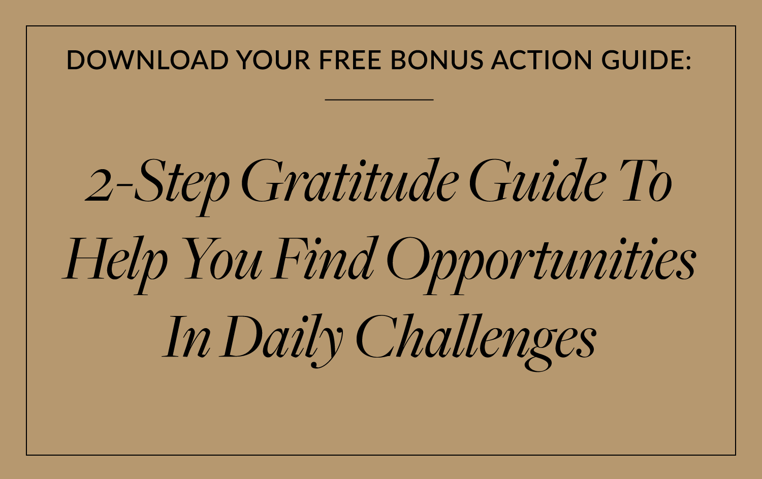 2-Step Gratitude Guide To Help You Find Opportunities In Daily Challenges