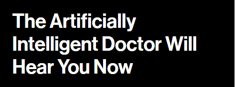 The Artificially Intelligent Doctor Will Hear You Now