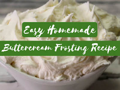 Easy Homemade Buttercream Frosting Recipe