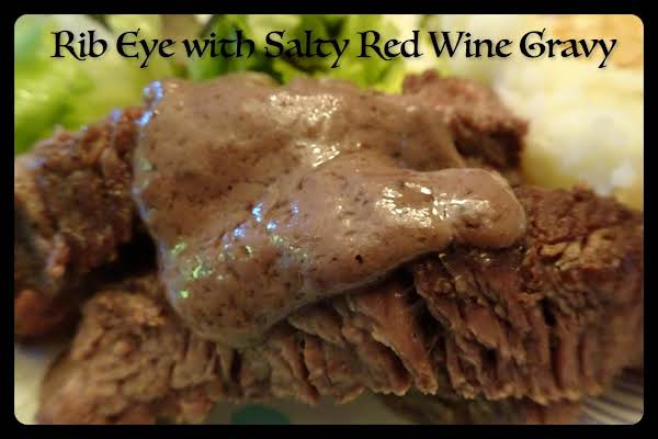 Rib Eye With Salty Red Wine Gravy Recipe