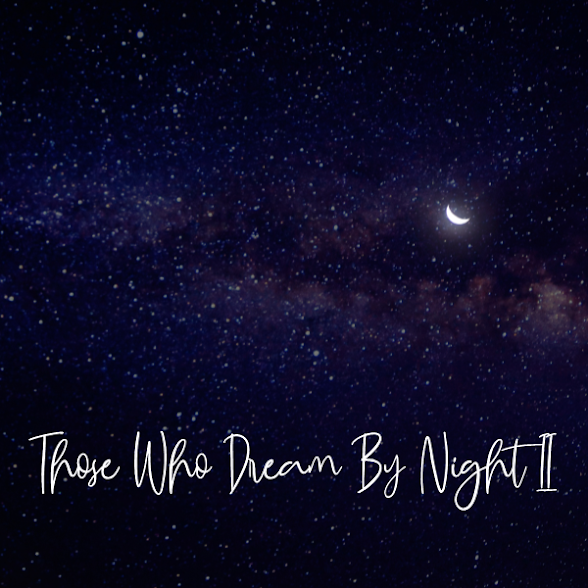 Those Who Dream By Night II