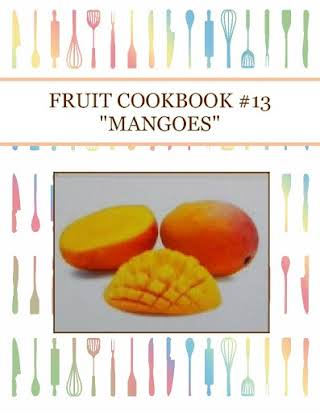 "FRUIT COOKBOOK #13 ""MANGOES"""