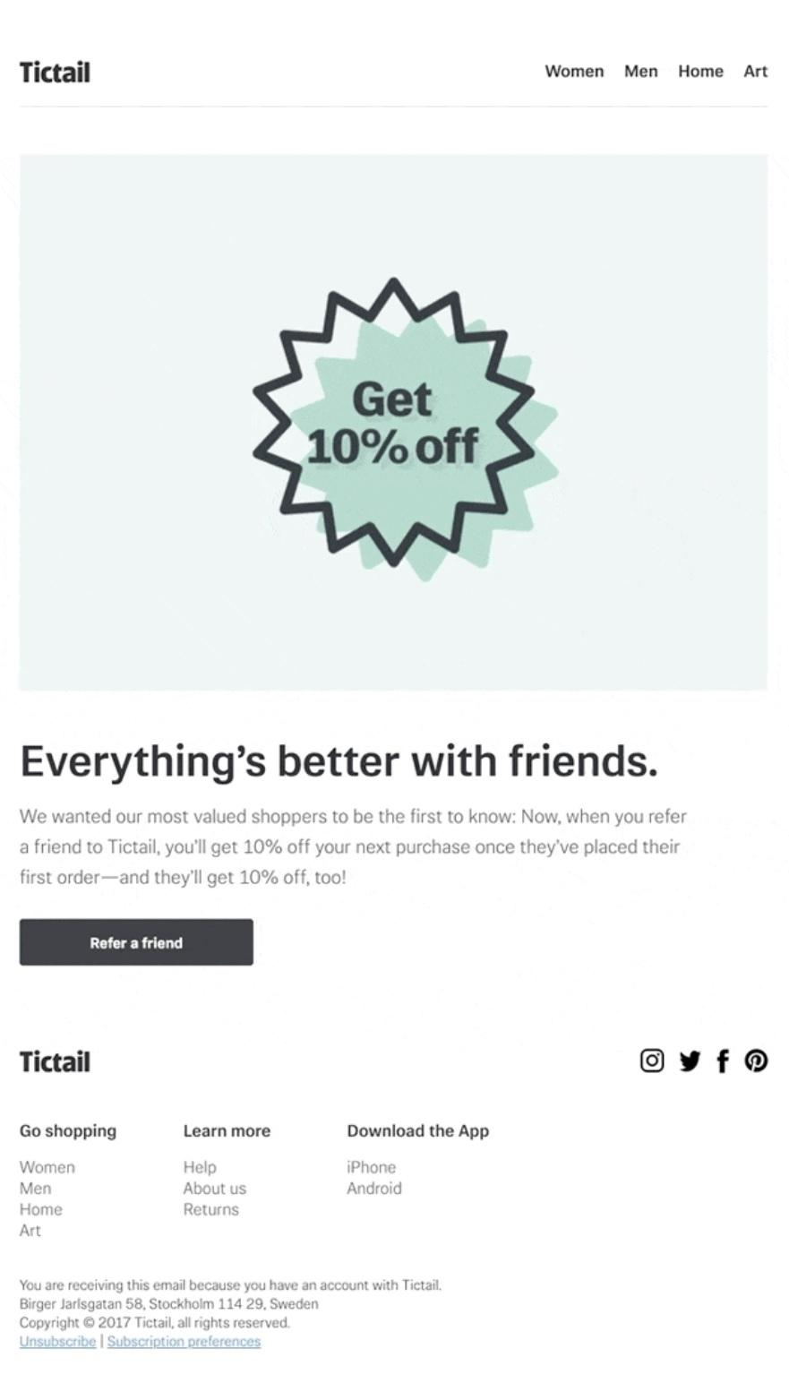 when a consumer gets an exclusive email from a favorite brand to help spread awareness, they're more likely to forward it to a friend, especially if it has an enticing incentive attached.