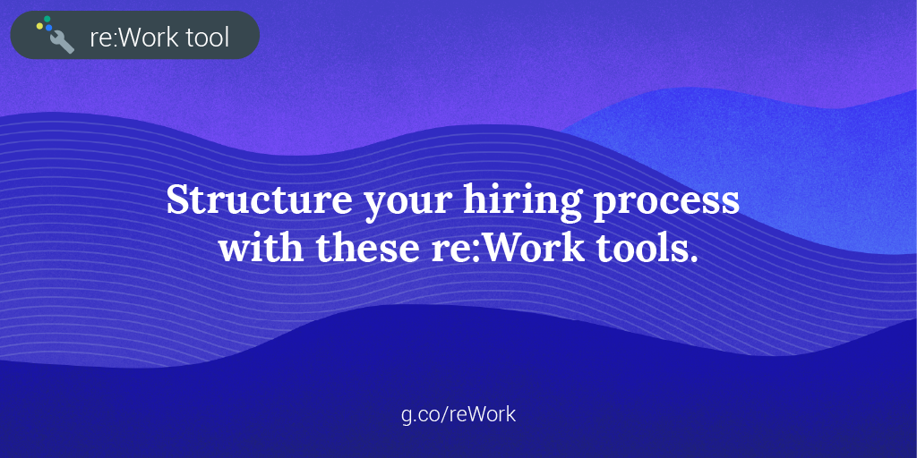 Structure your hiring process with these re:Work tools