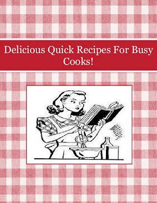 Delicious Quick Recipes For Busy Cooks!