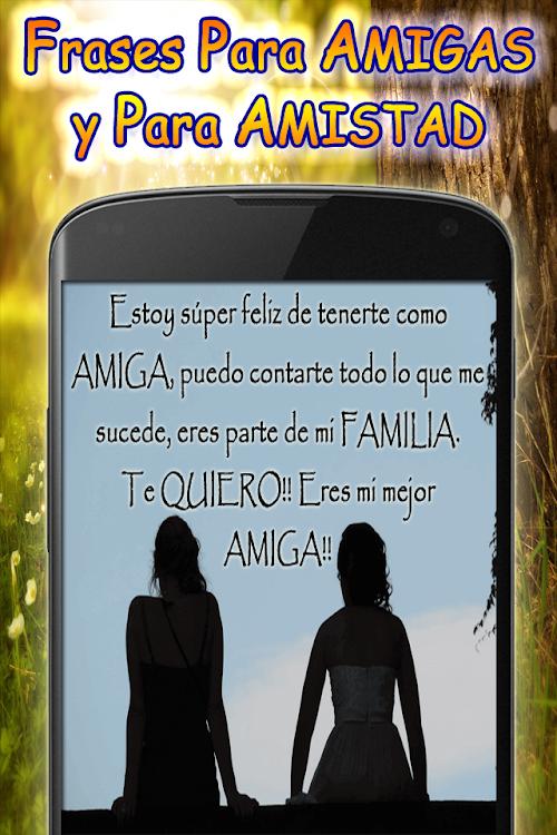 Frases Para Amigas Y Amistad Verdadera Android تطبيقات