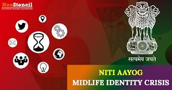 NITI Aayog - Midlife Identity Crisis
