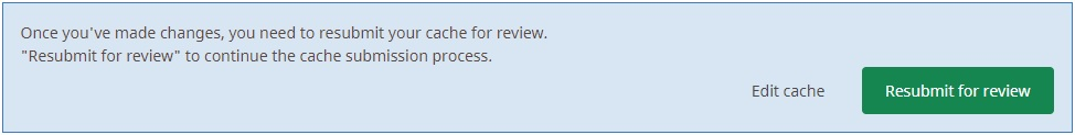 Select Resubmit for review or Edit cache to make the necessary changes.