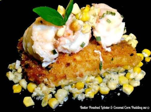 "Butter Poached Lobster & Coconut Corn Pudding ""OMG my favorite things BUTTER,..."