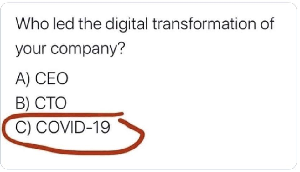 What led to the digital transformation of your company? CEO? CTO? or COVID-19?
