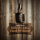 Classic Hits of Eddy Arnold & Hank Williams