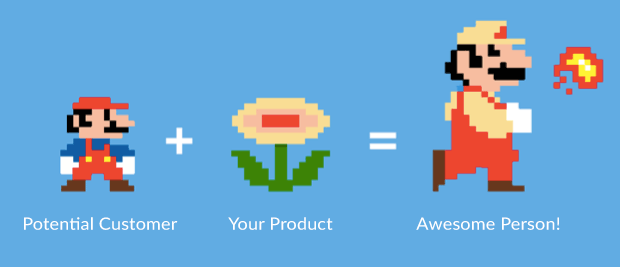 When Mario picks up a flower, he can shoot fireballs. Your brand works a lot like this.