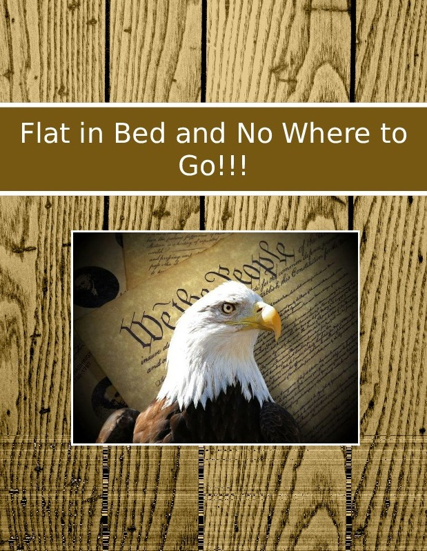 Flat in Bed and No Where to Go!!!