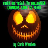 Trick or Treat It's Halloween (Zombies Come to Feed)