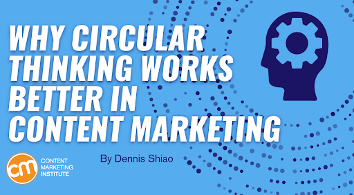Why Circular Thinking Works Better in Content Marketing