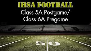 IHSA Football Class 5A Postgame/Class 6A Pregame thumbnail