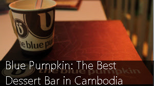 Blue Pumpkin: The Best Dessert Bar in Cambodia
