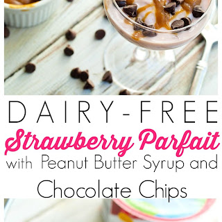 Dairy-free Strawberry Parfait with Peanut Butter Syrup and Chocolate Chips