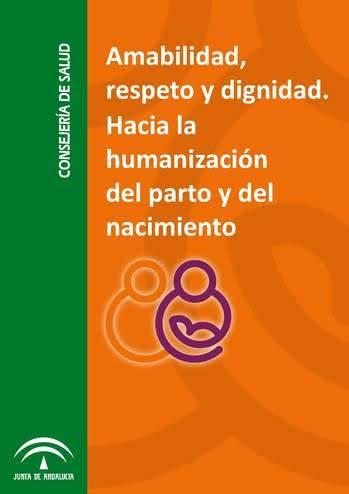 Amabilidad, respeto y dignidad. Hacía la humanización del parto y del nacimiento