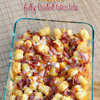 Meaty & Cheesy Fully Loaded Tater Tots