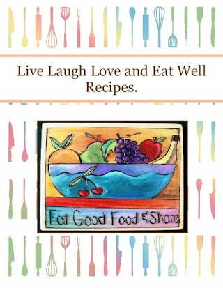 Live Laugh Love and Eat Well Recipes.