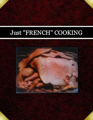 "Just ""FRENCH"" COOKING"