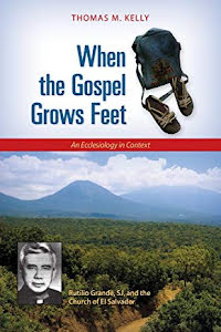WHEN THE GOSPEL GROWS FEET - THE CHURCH IN EL SALVADOR