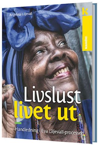 Livslust livet ut - Handledning i Eva Liljevall-processen