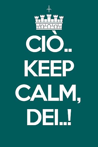 Ciò.. Keep Calm, Dei
