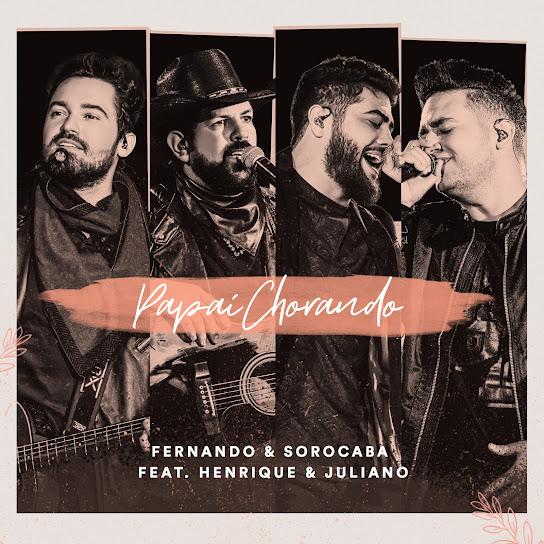 Papai Chorando – Henrique e Juliano, Fernando e Sorocaba