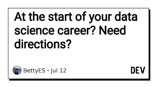 At the start of your data science career? Need directions?