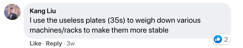 """A screenshot of a Facebook comment saying, """"I use the useless plates (35s) to weigh down various machines/racks to make them more stable"""""""