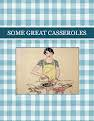 SOME GREAT CASSEROLES