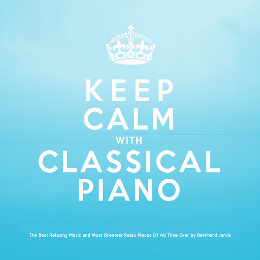 Bernhard Jarvis: Keep Calm With Classical Piano: The Best