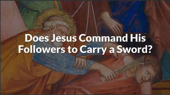 Does Jesus Command His Followers to Carry a Sword?