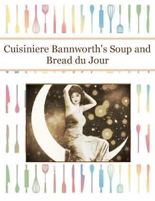 Cuisiniere Bannworth's Soup and Bread du Jour
