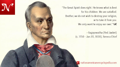 Photo: The Great Spirit does right. He knows what is best for his children. We are satisfied. Brother, we do not wish to destroy your religion, or to take it from you. We only want to enjoy our own. —Sagoyewatha (Red Jacket) (c, 1750 - Jan 20, 1830), Seneca Chief