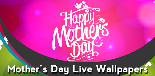 Mothers Day Live Wallpapers Apps On Google Play