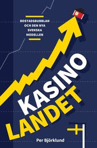 Kasinolandet : Bostadsbubblan och den nya svenska modellen
