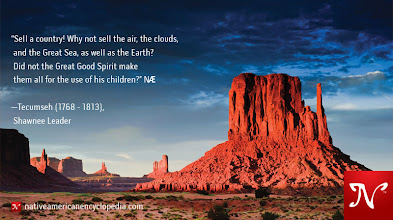 Photo: Sell a country! Why not sell the air, the clouds, and the Great Sea, as well as the Earth? Did not the Great Good Spirit make them all for the use of his children? —Tecumseh (1768 - 1813), Shawnee Leader