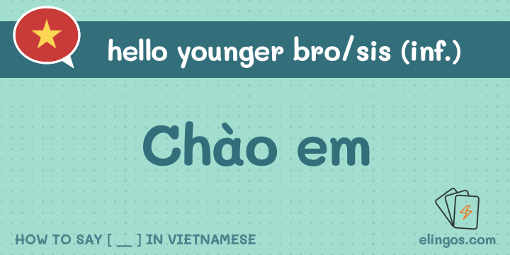 Hello younger brother/sister in Vietnamese