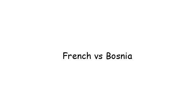 French vs Bosnia