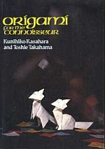 Photo: Origami for the Conoisseur Takahama, Toshie (with Kasahara) Japan Publications Trading Co; 1987 Paperback 167 pp ISBN 0870406701