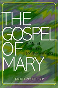 THE GOSPEL OF MARY A MONTH WITH THE MOTHER OF GOD