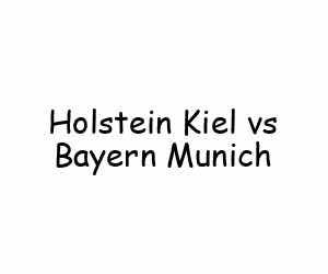 Holstein Kiel vs Bayern Munich