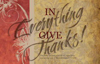 Photo: In Everything Giving Thanks! For this is the will of God in Christ Jesus concerning you. Thessalonians 5.18 KJV; http://www.biblegateway.com/passage/?search=1+Thessalonians+5&version=KJV